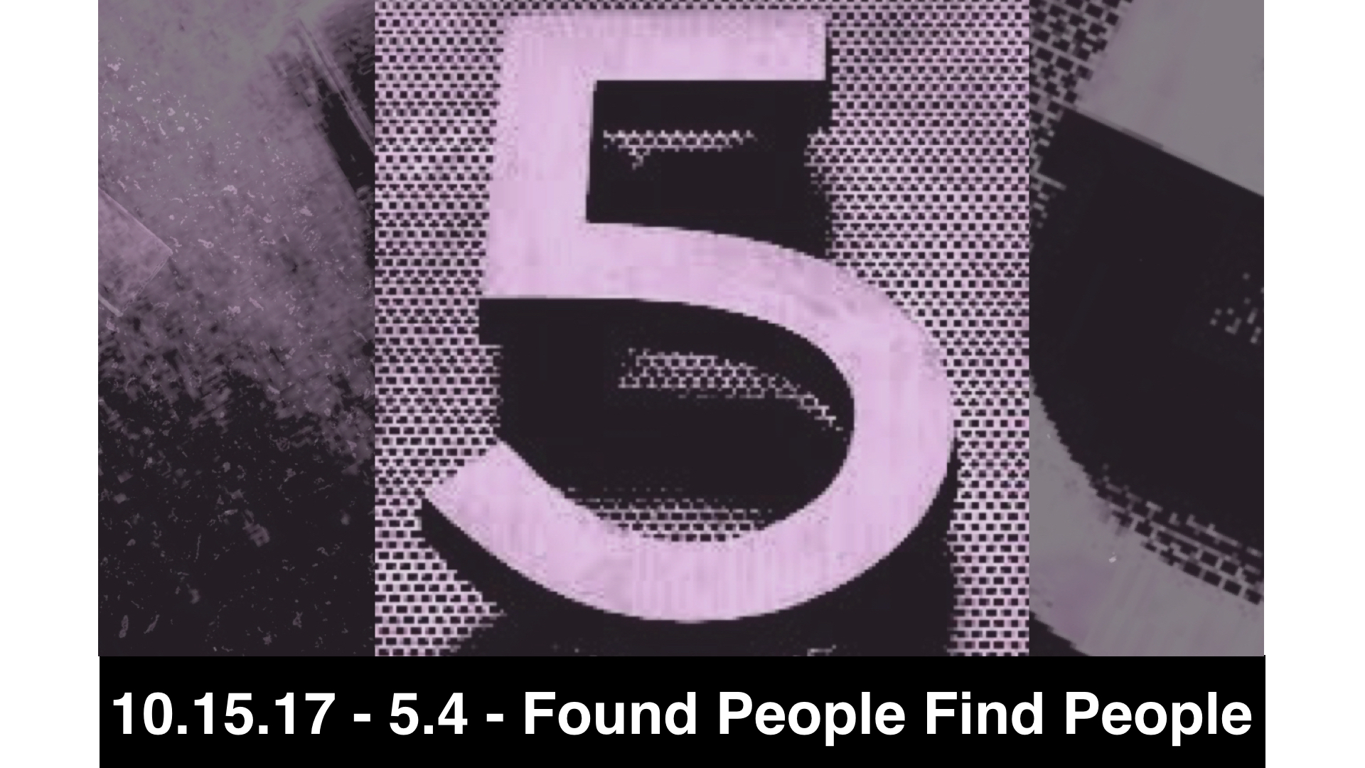10.22.17 - 5.4 - Found People Find People