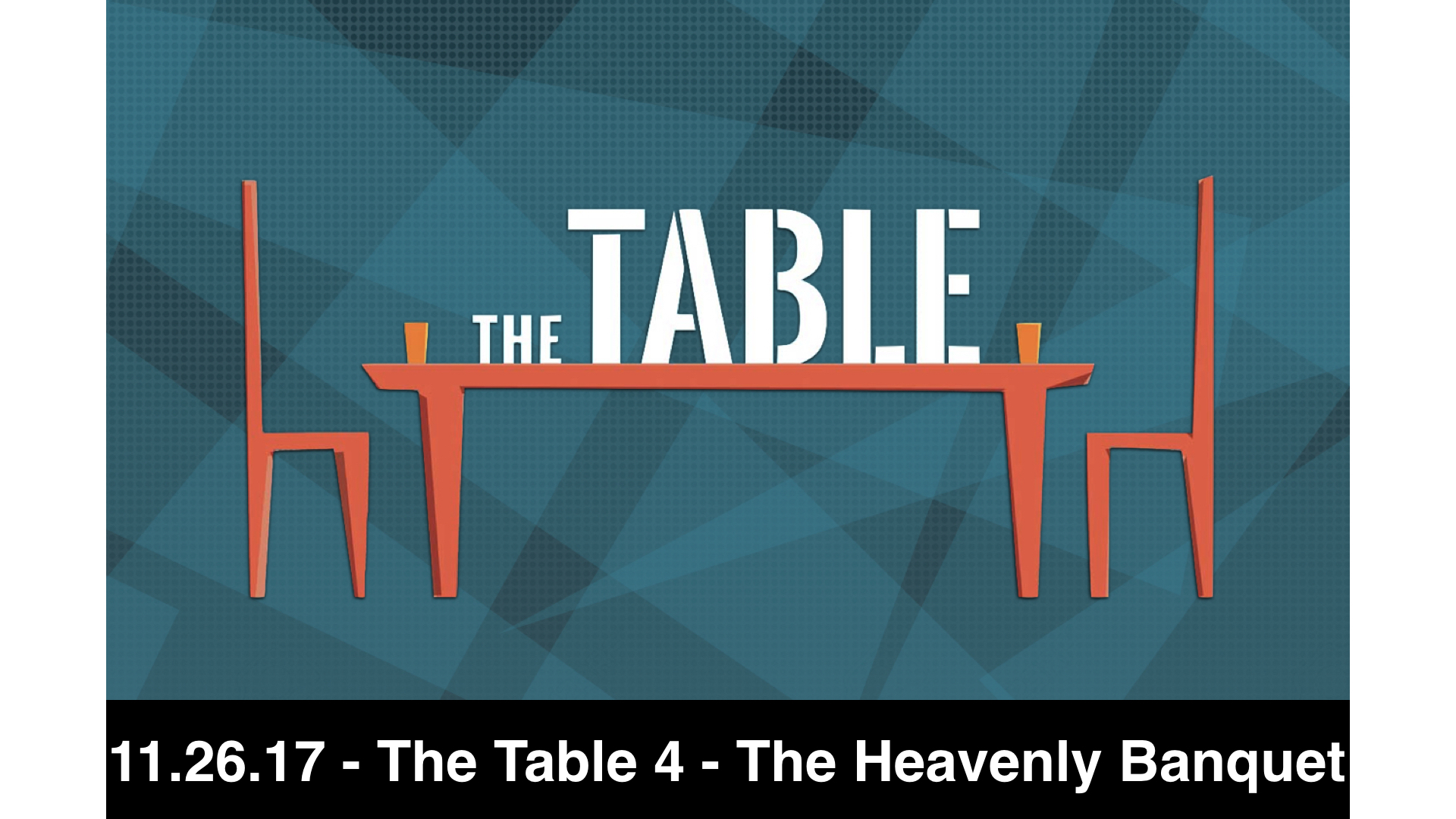 11.26.17 - The Table 3 - The Heavenly Banquet