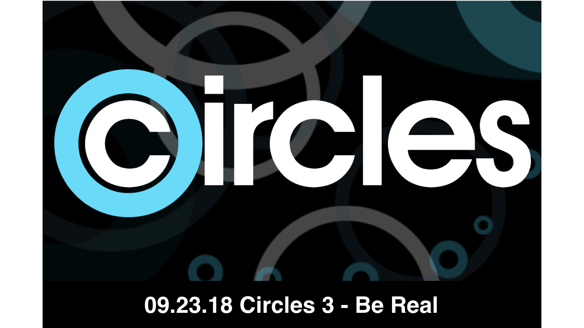 09.23.18 Circles 3 - Be Real