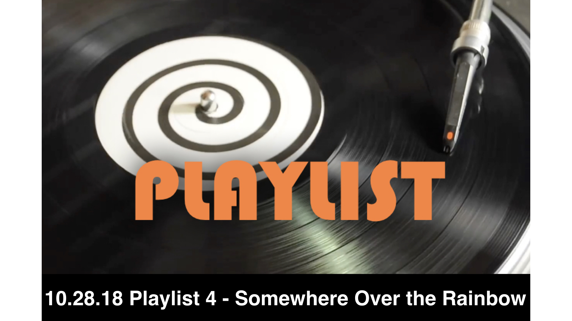 10-28-18 Playlist 4 - Somewhere Over the Rainbow