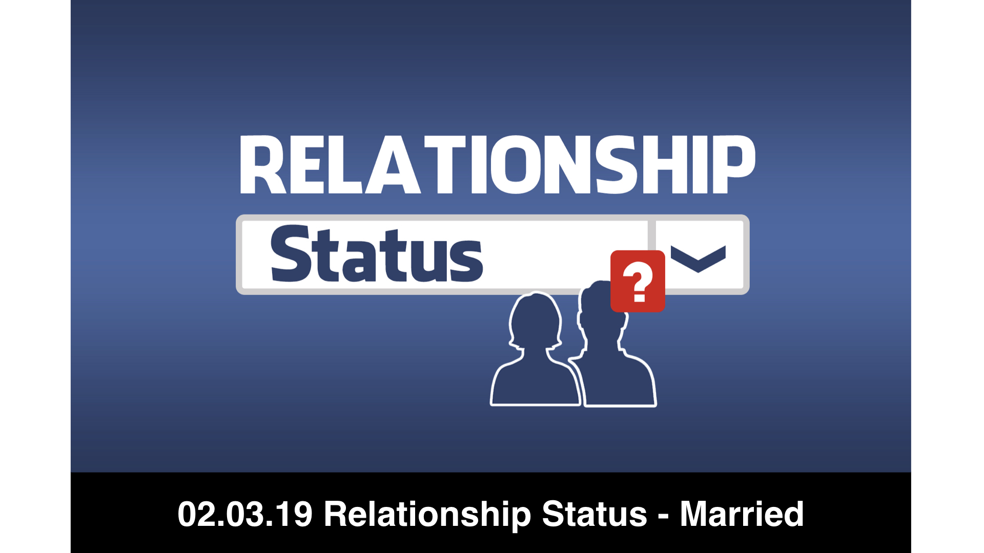 02-03-19 Relationship Status 1 - Married