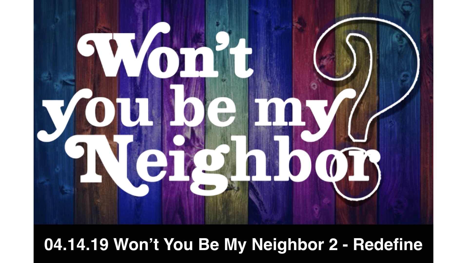 04-14-19 Won't You Be My Neighbor 2 - Redefine