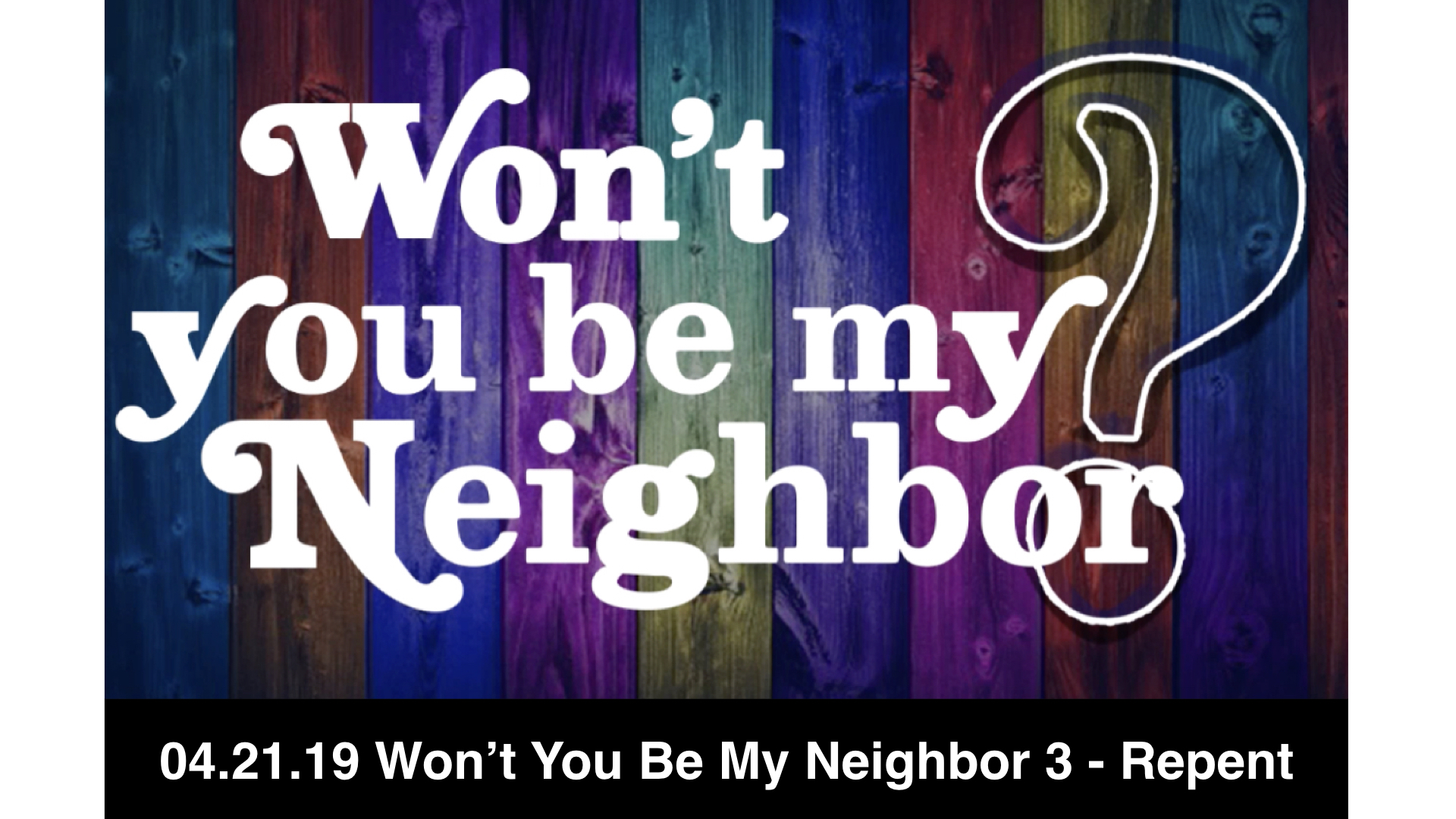 04-21-19 Won't You Be My Neighbor 3 - Repent