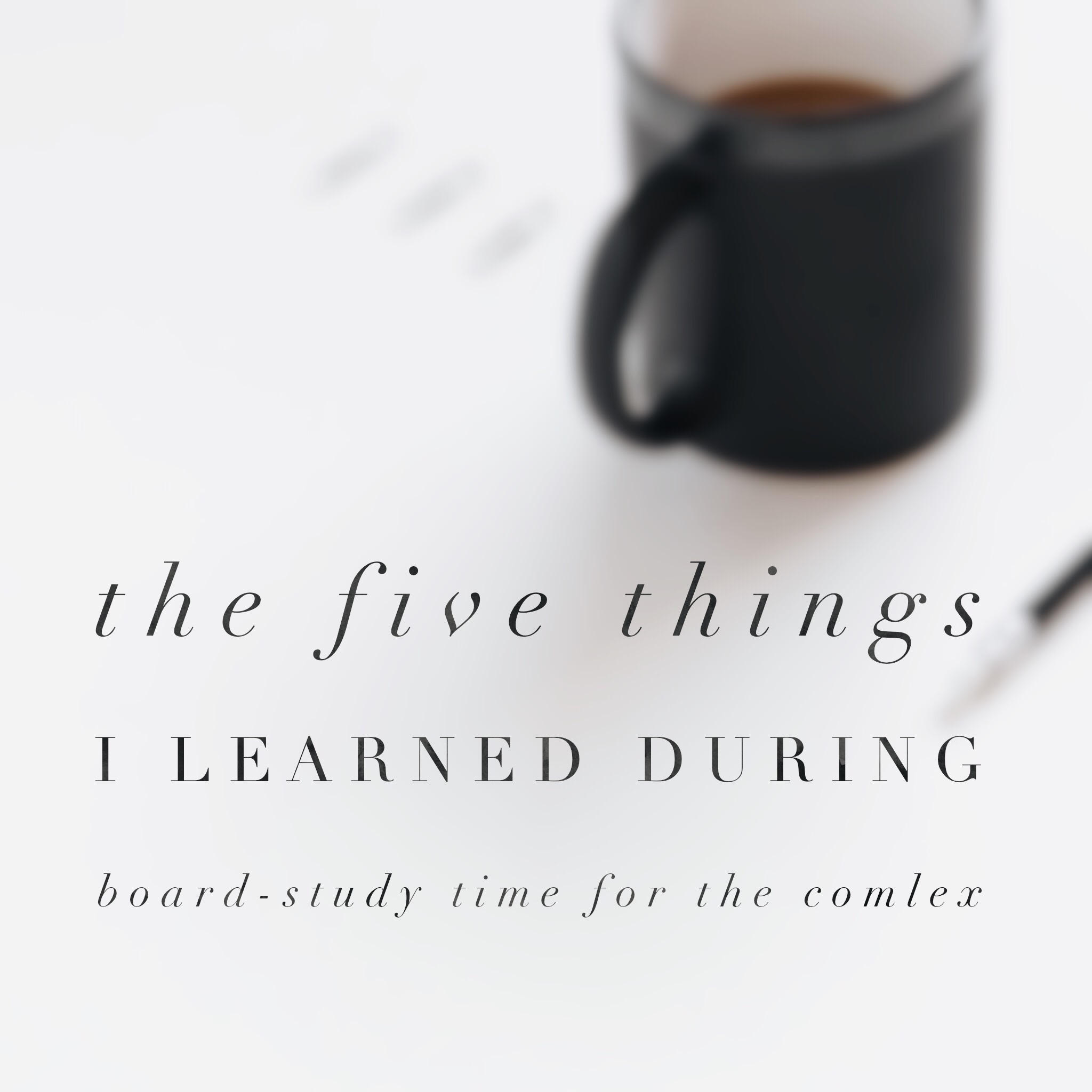 the five things I learned during board-study time for the COMLEX