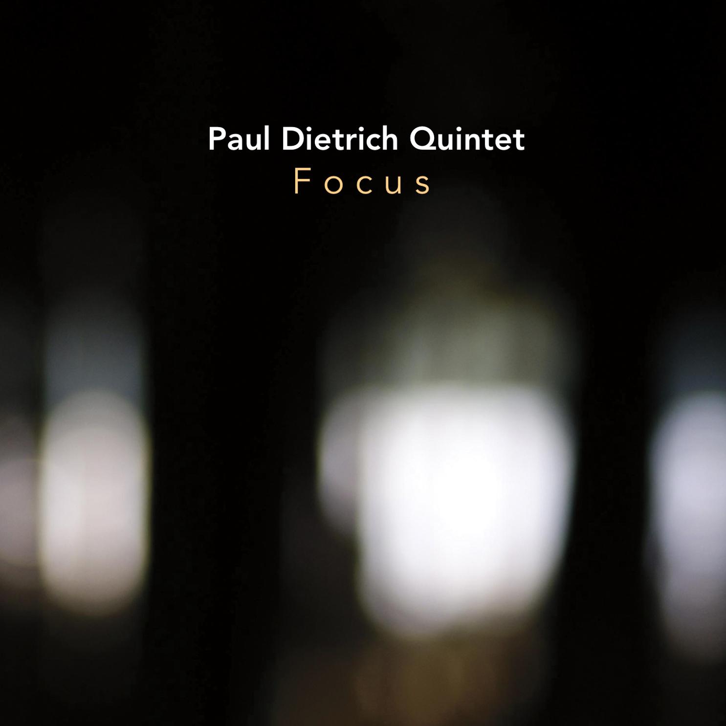 Paul Dietrich Quintet | Focus   buy:  MP3   CD   BandCamp   iTunes   Amazon