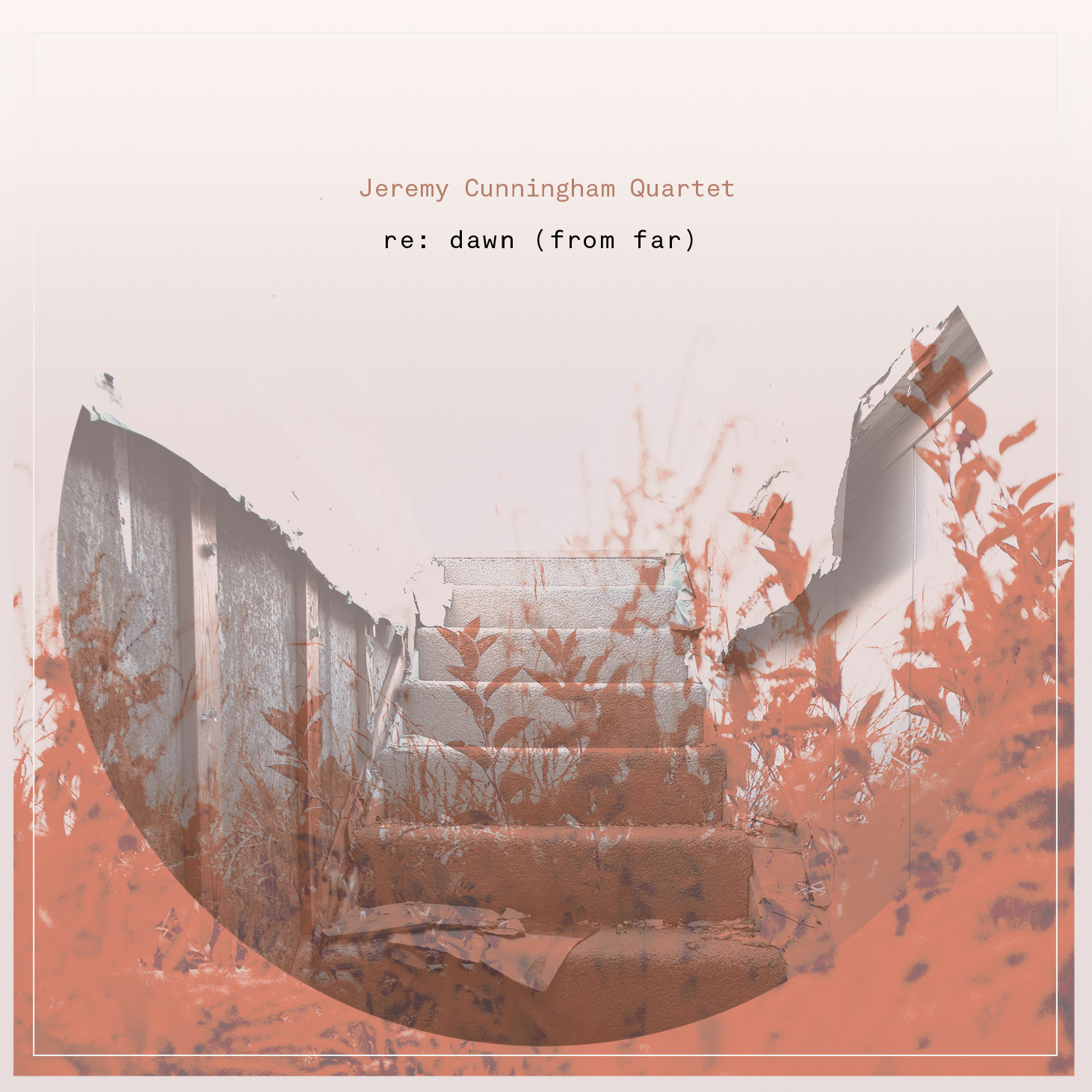 Jeremy Cunningham Quartet | re: dawn (from far)   buy:  MP3   CD   BandCamp   iTunes   Amazon