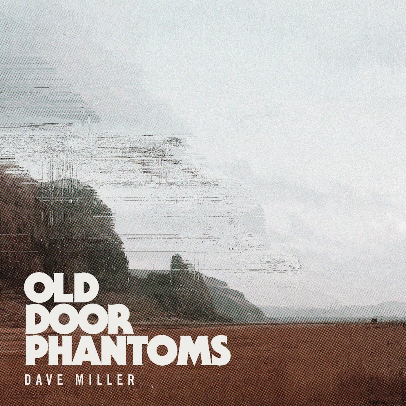Dave Miller | Old Door Phantoms   buy:  MP3   CD   BandCamp   iTunes   Amazon