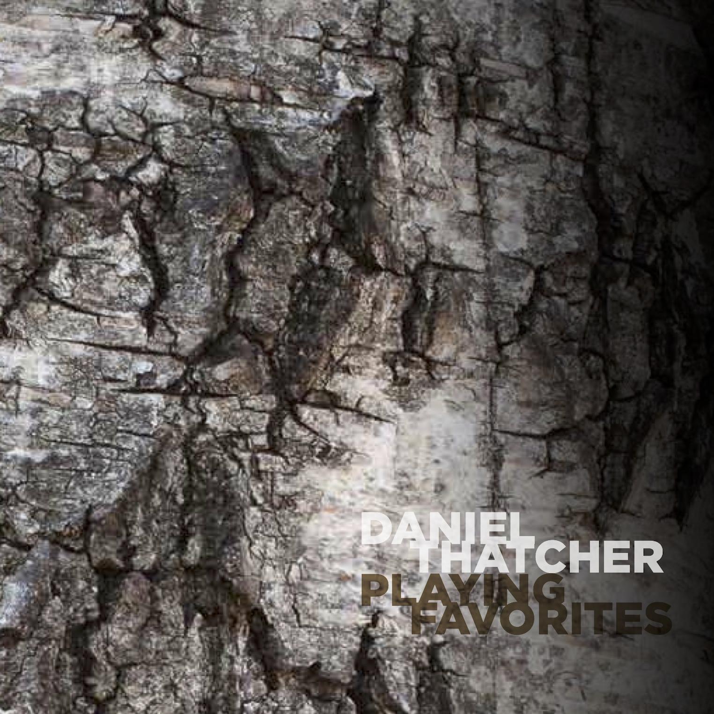 Daniel Thatcher | Playing Favorites   buy:  MP3   CD   BandCamp   iTunes   Amazon