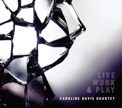 Caroline Davis Quartet | Live, Work & Play   buy:  MP3   CD   BandCamp   iTunes   Amazon