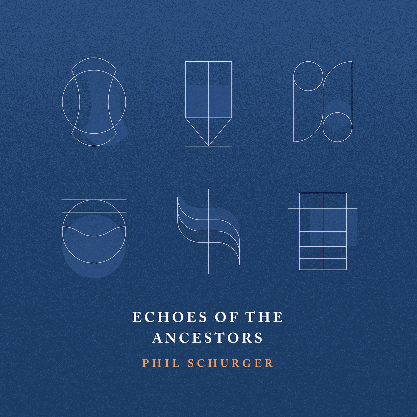 Phil Schurger | Echoes of the Ancestors   Released Sept 22nd   Order  CD/digital