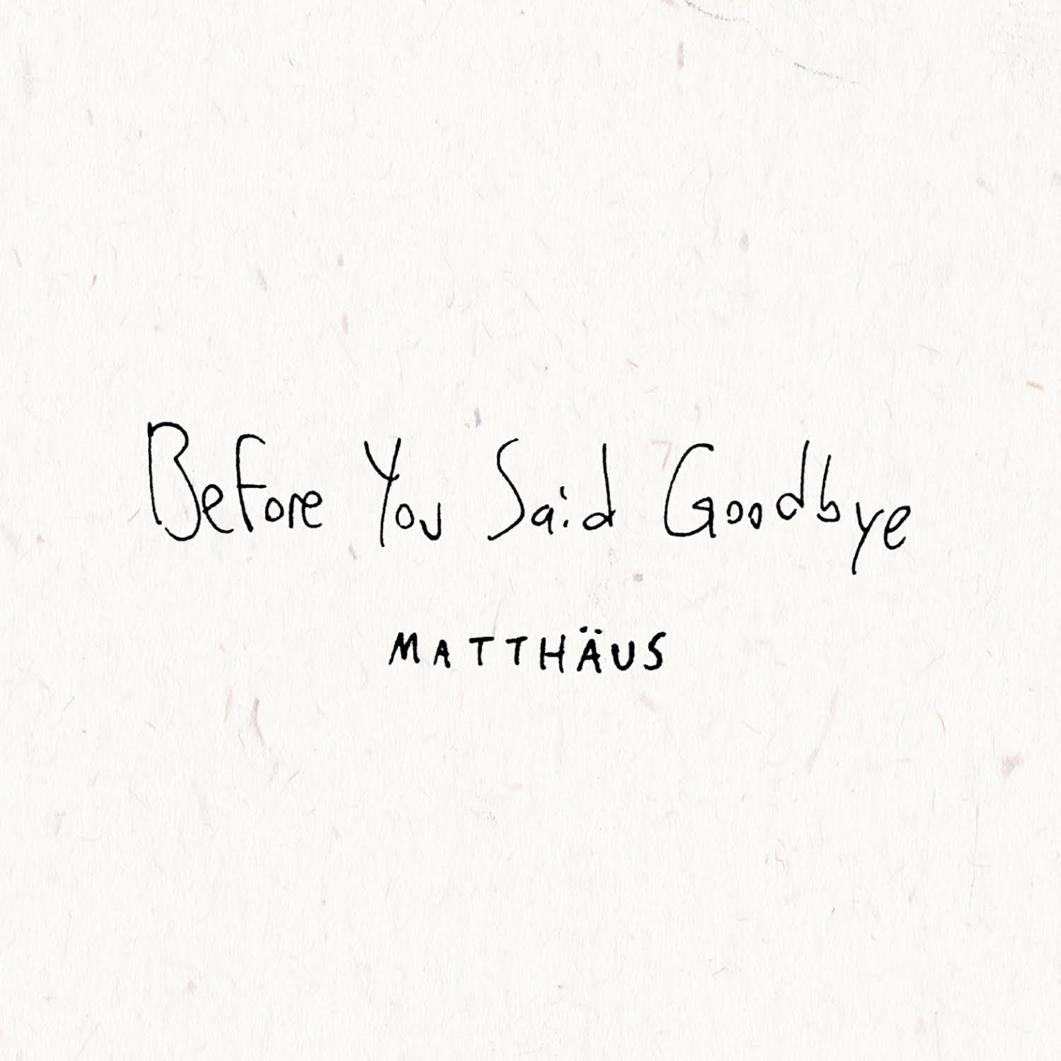 Matthaus | Before You Said Goodbye (single)   Released July 27  Order  digital