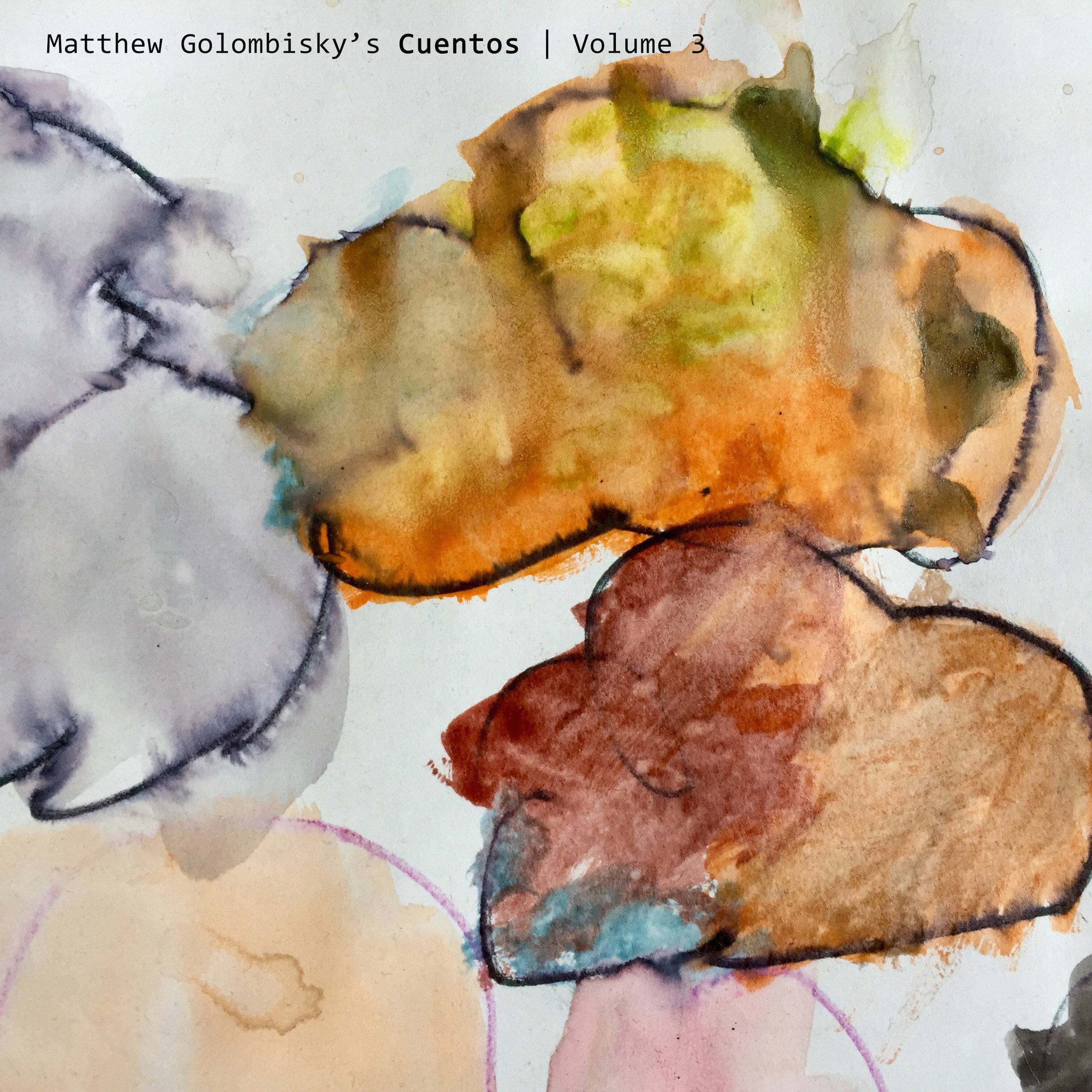 Matthew Golombisky's Cuentos  Volume 3  Released Nov 16 2018  Cassette. Order  here .