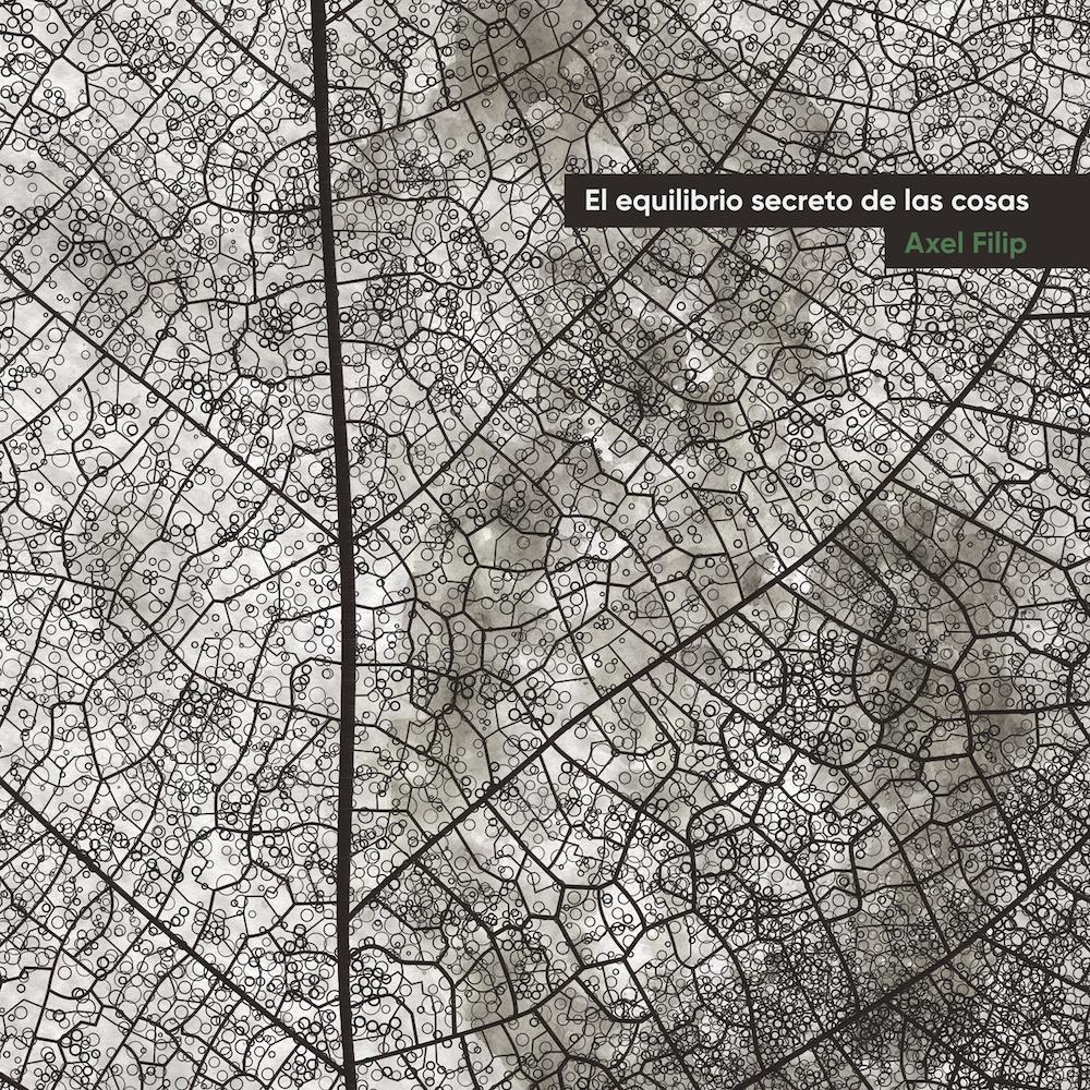 Axel Filip | El Equilibrio Secreto de las Cosas   Released in July CD/digital