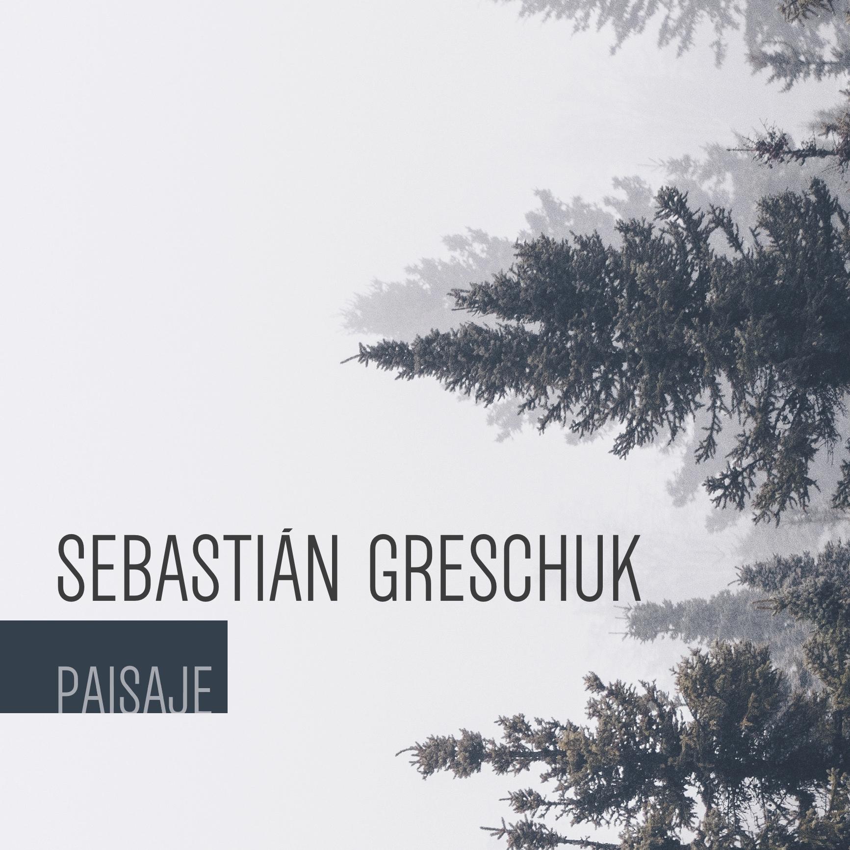 Sebastian Greschuk | Paisaje   Released in July CD/digital