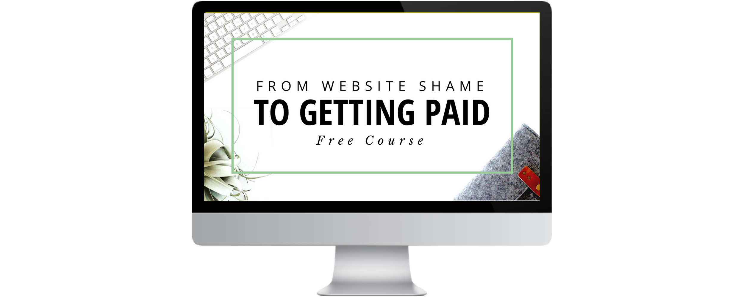 From Website Shame to Getting Paid Course