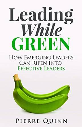 Leading While Green: How Emerging Leaders Can Ripen Into Effective Leaders