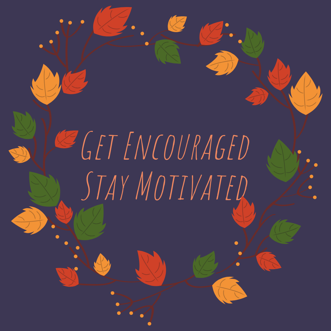 Get Encouraged Stay Motivated.png