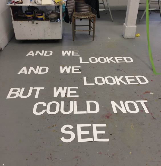 """In Residence """"And We Looked And We Looked But We Could Not See"""" - text art and text based art installation at Vermont Studio Center"""