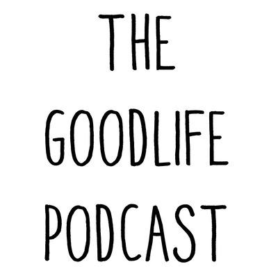 The Good Life Podcast.jpg