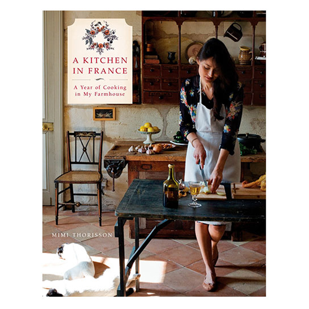 A Kitchen in France: A Year of Cooking in My Farmhouse by Mimi Thorisson