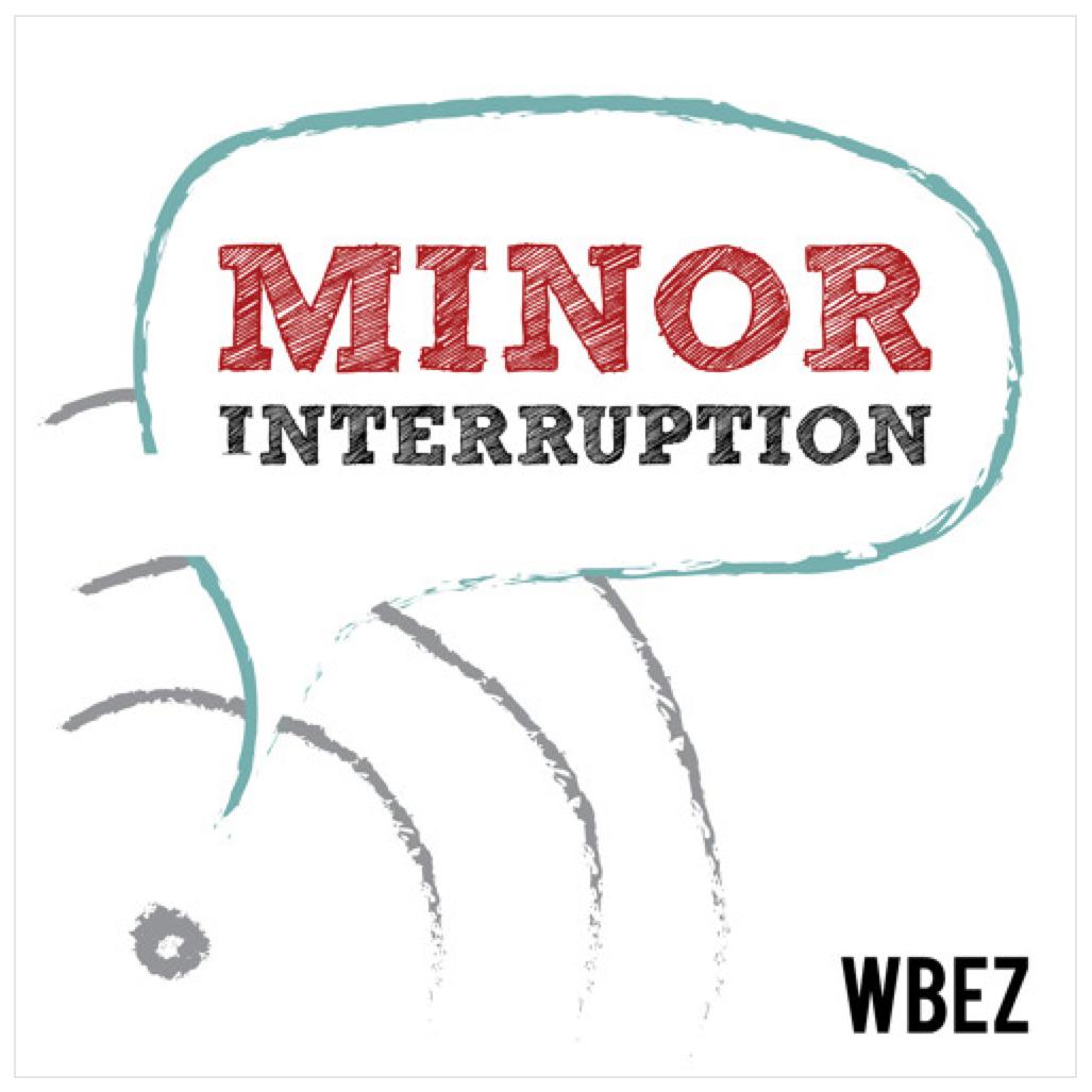 Minor Interruption Podcast (WBEZ).jpg