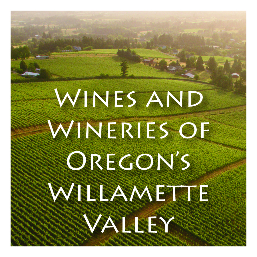 "Wines and Wineries of Oregon's Willamette Valley   ""A Youth Spent in the Vineyard"""
