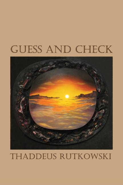 Thaddeus Rutkowski, Guess and Check (Arlington,VA: Gival Press, 2017)