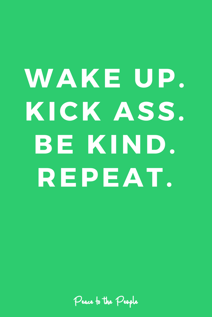 Mantras Quotes Inspiration Motivation Kick Ass Be Kind