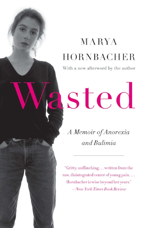 Wasted by Marya Hornbacher A Memoir of Anorexia and Bulimia Body Image Self Love Women Culture Books.jpg
