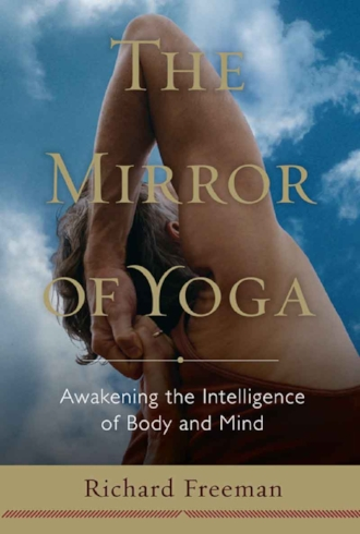 The Mirror of Yoga by Richard Freeman Inspiration Asana Philosophy Intelligence Wisdom Books.jpg