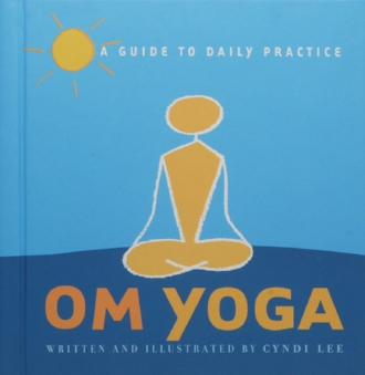 Om Yoga by Cyndi Lee A Guide to Daily Practice Inspiration Wellness Balance Wholeness Books.jpg