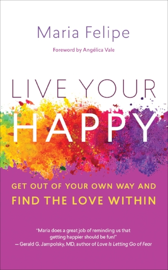 Live Your Happy by Maria Felipe Find the Love Within Self Love Development Beauty Courage Books.jpg