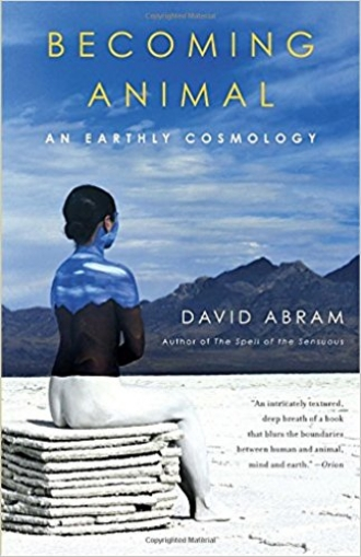 Becoming Animal An Earthly Cosmology by David Abram Inspiration Books Blogs.jpg