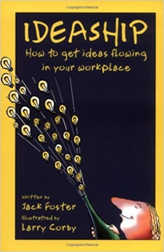 Ideaship How to Get Ideas Flowing in your Workplace by Jack Foster Inspiration.jpg