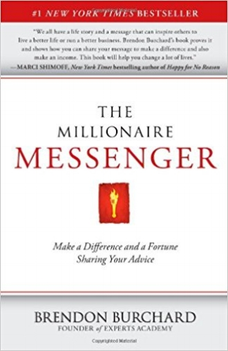 The Millionaire Messenger Making a Difference and a Fortune Sharing Your Advice by Brendon Burchard New York Times Bestseller.jpg