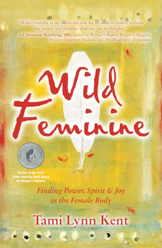 Wild Feminine Finding Power Spirit and Joy in the Female Body by Tami Lynn Kent Feminism Blogs.jpg