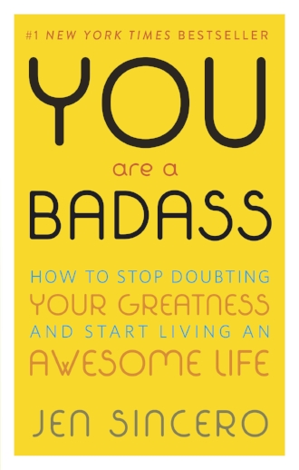 You Are a Badass How to Stop Doubting your Greatness and Start Living an Awesome Life by Jen Sincero.jpg