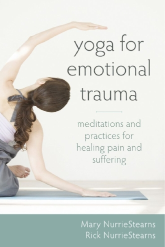 Yoga for Emotional Trauma by Mary and Rick NurrieStearns Meditation Practices Healing Pain and Suffering Book.jpg