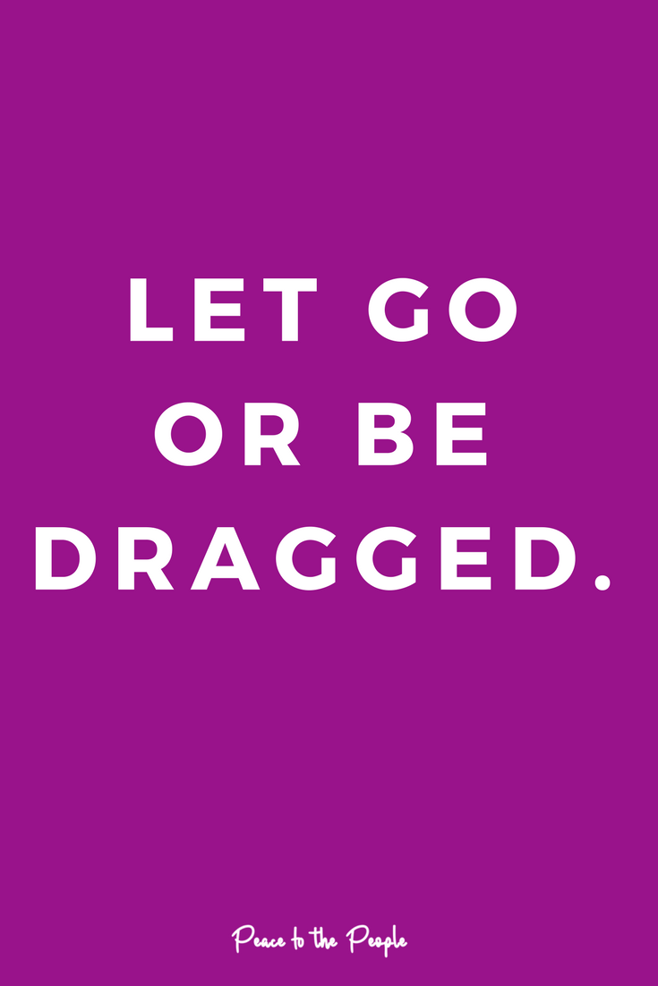 Let Go or Be Dragged Mantras Inspiration Wellness Peace to the People Mindfulness.png