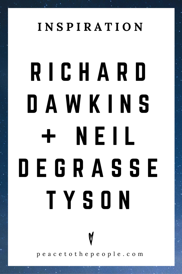 Richard Dawkins + Neil deGrasse Tyson • Inspiration • Science • Biologist + Astrophysicist • Peace to the People.png