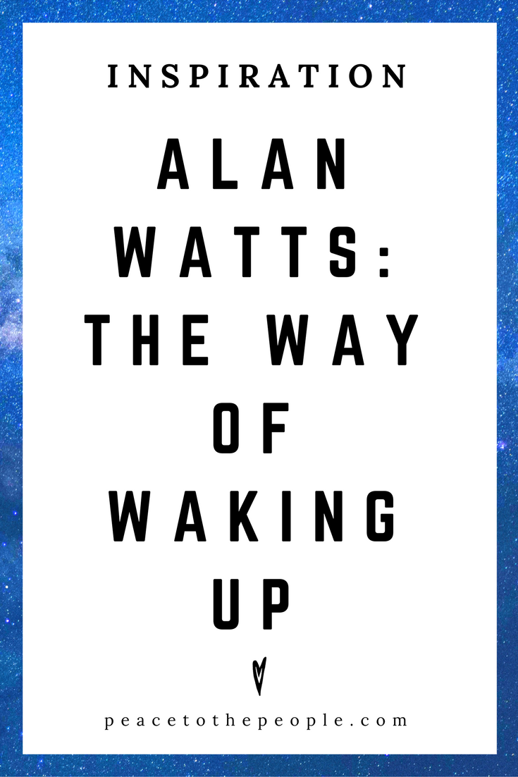 Alan Watts • Inspiration • The Way of Waking Up • Lecture • Zen • Wisdom • Peace to the People