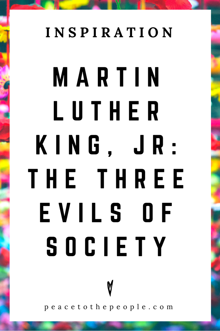 Martin Luther King, Jr. • Inspiration • The Three Evils of Society • Speech • Culture • Wisdom • Peace to the People