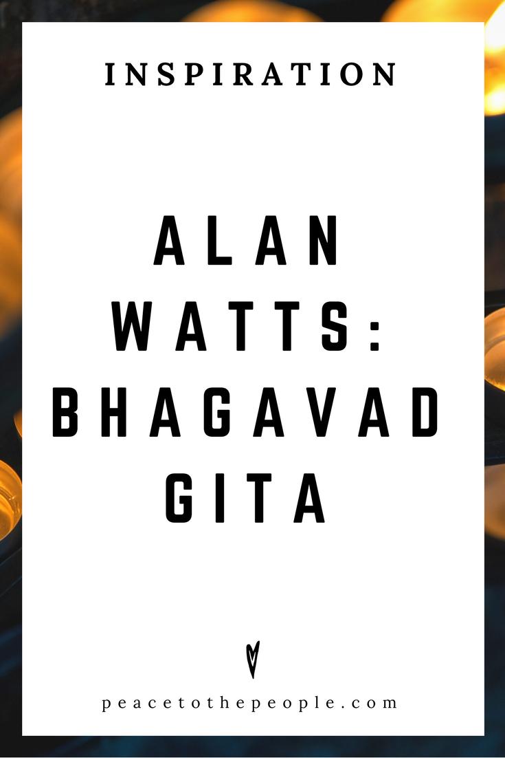 Alan Watts • Inspiration • Bhagavad Gita • Yoga Philosophy • Lecture • Zen • Wisdom • Peace to the People