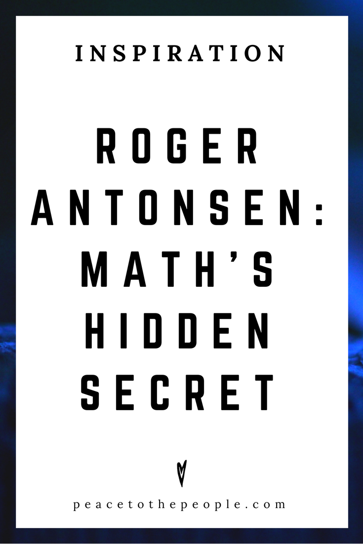 Roger Antonsen • Inspiration • Math's Hidden Secret • TED Talk • Lecture • Peace to the People.png