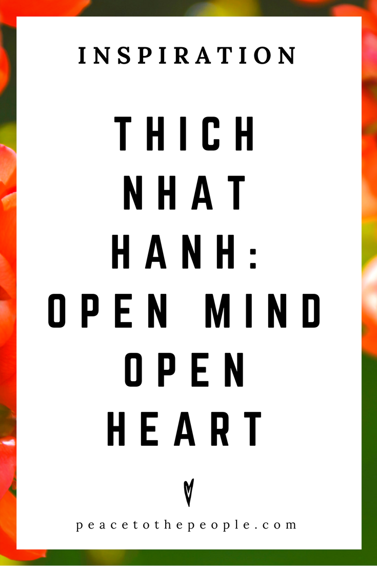 Thich Nhat Hanh • Inspiration • Open Mind, Open Heart • Lecture • Dharma Talk • Mindfulness • Wisdom • Peace to the People