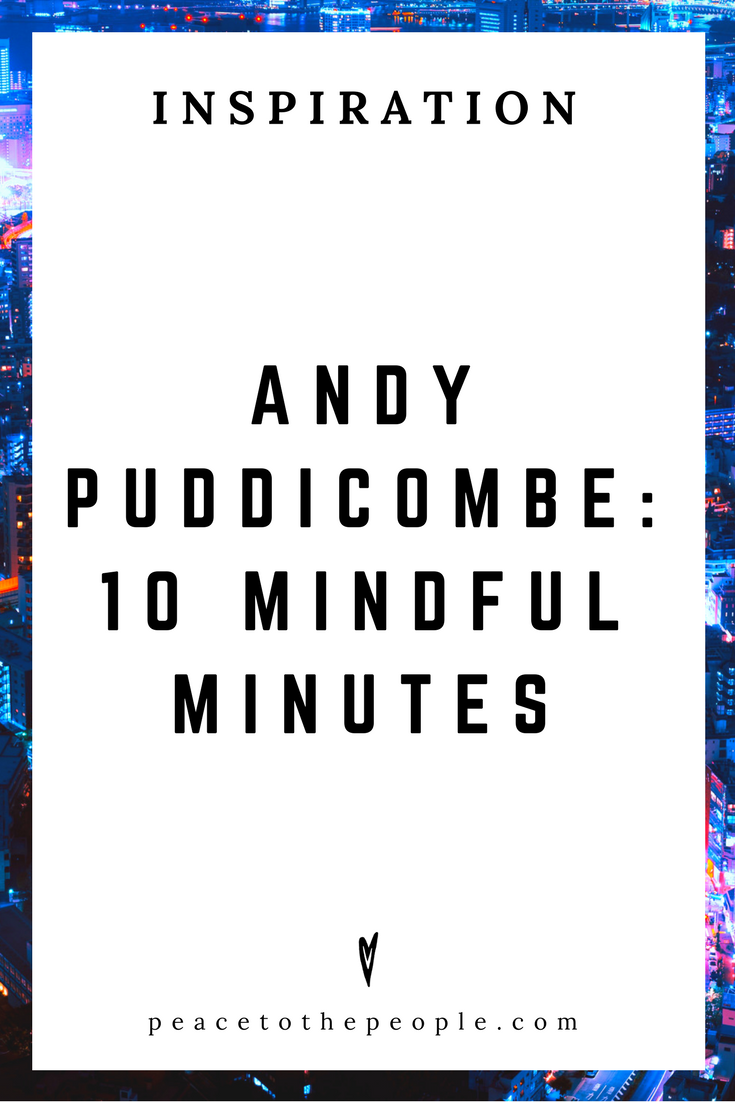 Andy Puddicombe • Peace to the People • 10 Mindful Minutes • Mindfulness • Inspiration • TED Talk