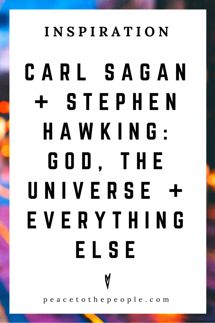 Carl Sagan • Stephen Hawking • God, The Universe and Everything Else • Science • Culture • Inspiration • Motivation • Peace to the People.png
