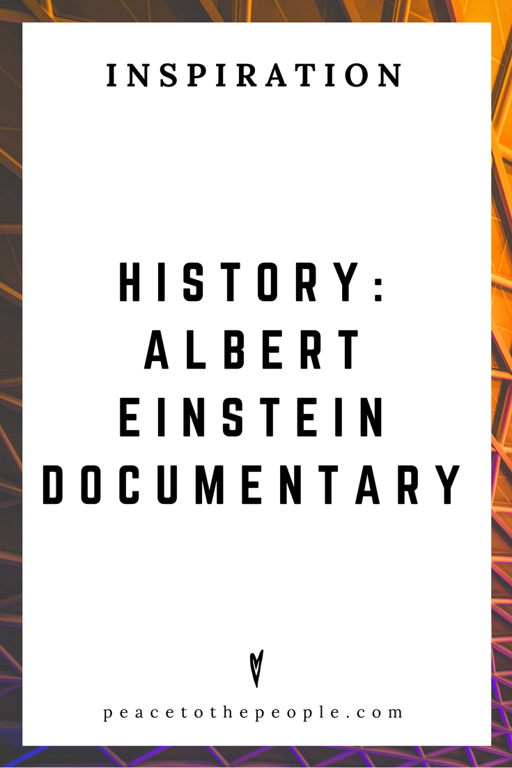 Albert Einstein Documentary • History • Science • Society • Culture • Inspiration • Motivation • Peace to the People