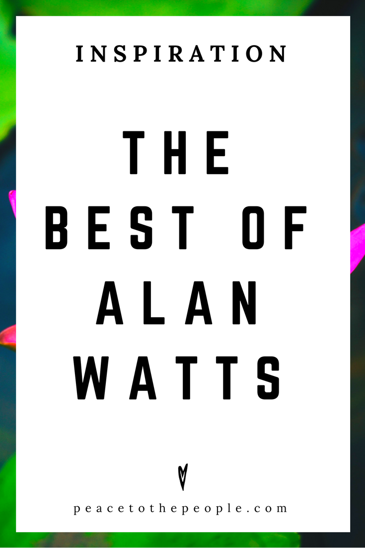 Alan Watts • Inspiration • Best Of • Lecture • Zen • Wisdom • Peace to the People.png