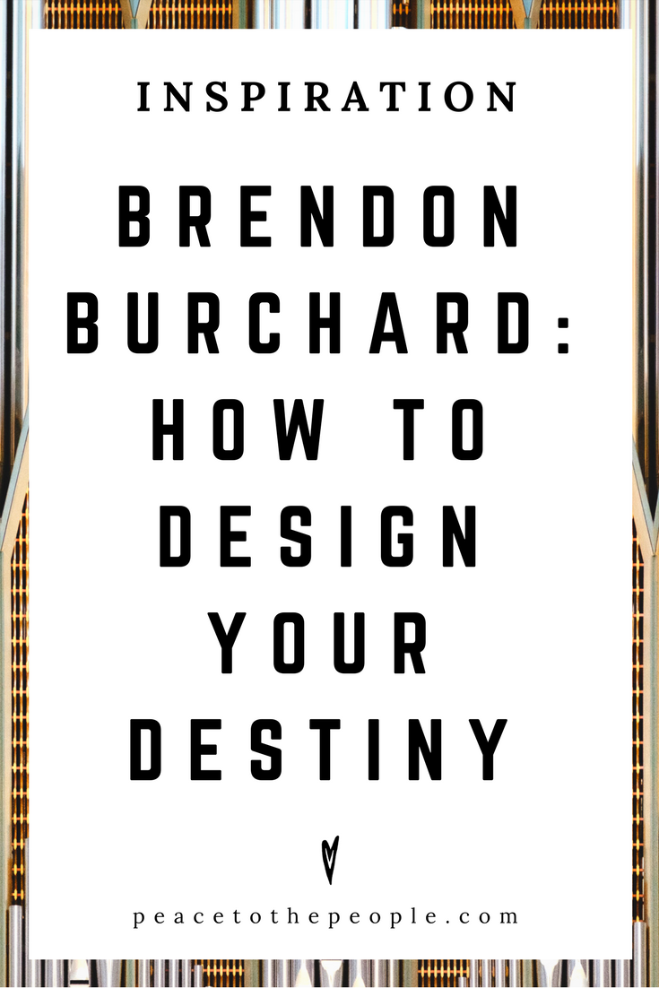 Brendon Burchard • How to Design Your Destiny • Inspiration • Motivation • Self Development • Peace to the People.png